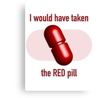 I would have taken the Red pill Canvas Print