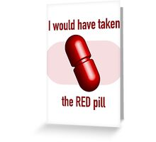 I would have taken the Red pill Greeting Card