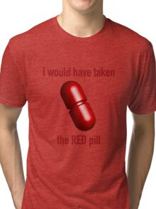 I would have taken the Red pill Tri-blend T-Shirt