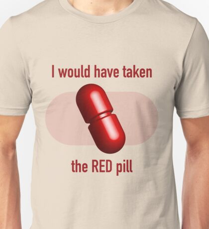 I would have taken the Red pill Unisex T-Shirt