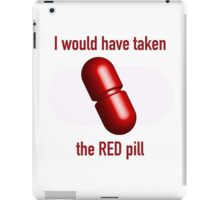 I would have taken the Red pill iPad Case/Skin