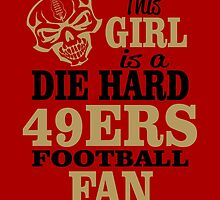 This Girl Is A Die Hard 49ers Football Fan. by sports-tees