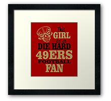 This Girl Is A Die Hard 49ers Football Fan. Framed Print