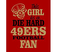 This Girl Is A Die Hard 49ers Football Fan. Photographic Print