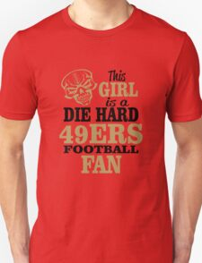 This Girl Is A Die Hard 49ers Football Fan. Unisex T-Shirt