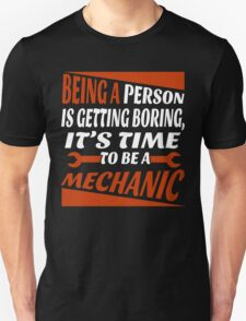 BEING A PERSON IS GETTING BORING, IT'S TIME TO BE A MECHANIC T-Shirt