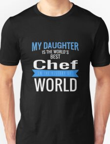 MY DAUGHTER IS THE WORLD'S BEST CHEF IN THE HISTORY OF WORLD T-Shirt