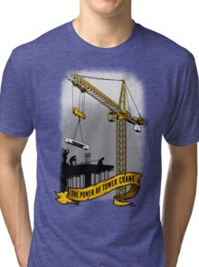 The Power Of Tower Crane Tri-blend T-Shirt