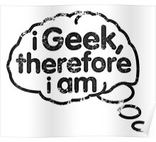 I geek, therfore I am t-shirt Poster
