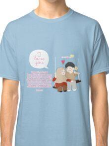 I Love You... Classic T-Shirt