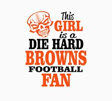 This Girl Is A Die Hard Browns Football Fan. Unisex T-Shirt