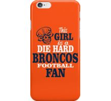 This Girl Is A Die Hard Broncos Football Fan. iPhone Case/Skin