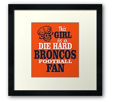 This Girl Is A Die Hard Broncos Football Fan. Framed Print