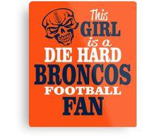 This Girl Is A Die Hard Broncos Football Fan. Metal Print
