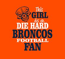 This Girl Is A Die Hard Broncos Football Fan. Unisex T-Shirt