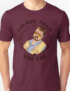 Calmer Than You Are. T-Shirt
