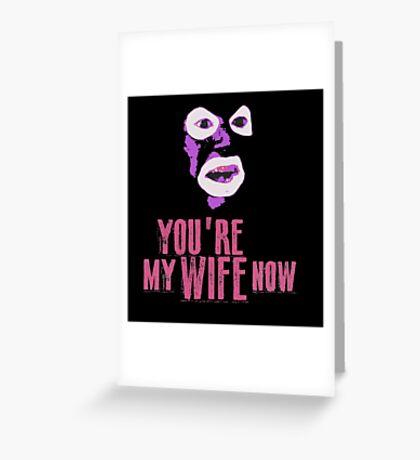 Papa Lazarou - MY WIFE NOW! Greeting Card