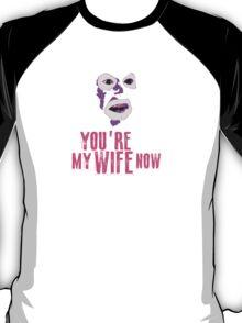 Papa Lazarou - MY WIFE NOW! T-Shirt