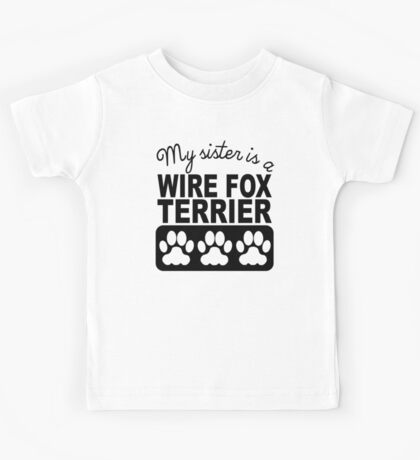 My Sister Is A Wire Fox Terrier Kids Tee