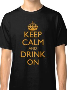 Keep Calm and Drink On Classic T-Shirt