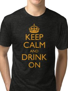 Keep Calm and Drink On Tri-blend T-Shirt