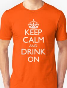 Keep Calm and Drink On Unisex T-Shirt