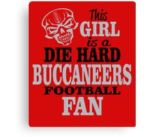 This Girl Is A Die Hard Buccaneers Football Fan. Canvas Print