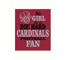This Girl Is A Die Hard Cardinals Football Fan. Art Print