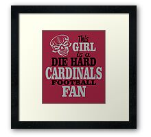 This Girl Is A Die Hard Cardinals Football Fan. Framed Print