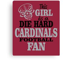 This Girl Is A Die Hard Cardinals Football Fan. Canvas Print