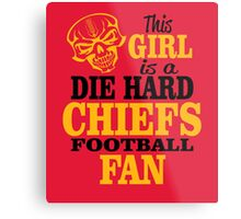This Girl Is A Die Hard Chiefs Football Fan. Metal Print