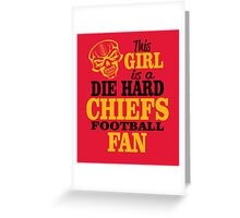 This Girl Is A Die Hard Chiefs Football Fan. Greeting Card