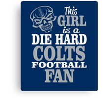 This Girl Is A Die Hard Colts Football Fan. Canvas Print