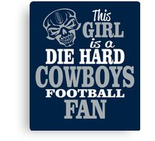 This Girl Is A Die Hard Cowboys Football Fan. Canvas Print