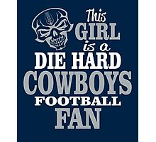 This Girl Is A Die Hard Cowboys Football Fan. Photographic Print