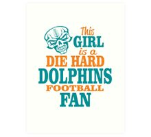 This Girl Is A Die Hard Dolphins Football Fan. Art Print