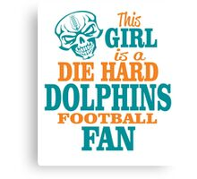 This Girl Is A Die Hard Dolphins Football Fan. Canvas Print