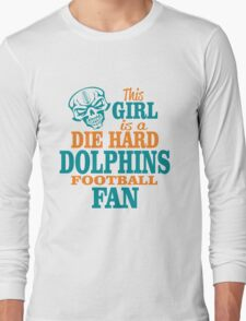 This Girl Is A Die Hard Dolphins Football Fan. Long Sleeve T-Shirt