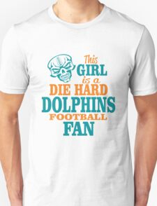 This Girl Is A Die Hard Dolphins Football Fan. Unisex T-Shirt