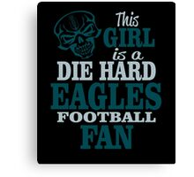 This Girl Is A Die Hard Eagles Football Fan. Canvas Print