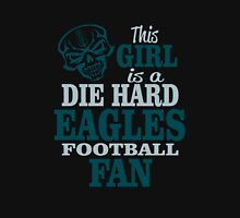This Girl Is A Die Hard Eagles Football Fan. Unisex T-Shirt