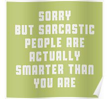 Sorry, but sarcastic people are actually smarter than you are Poster
