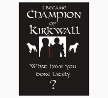 I became Champion of Kirkwall. What have you done lately? by sorakaji