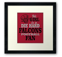 This Girl Is A Die Hard Falcons Football Fan. Framed Print