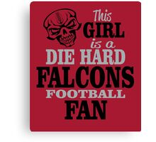 This Girl Is A Die Hard Falcons Football Fan. Canvas Print