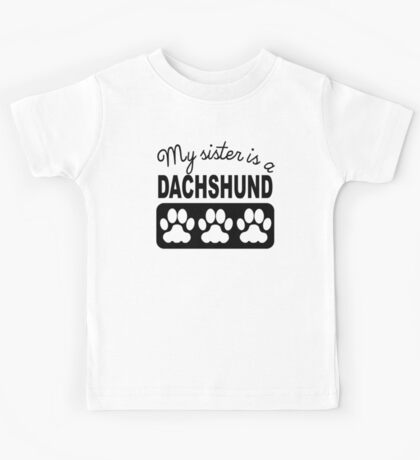 My Sister Is A Dachshund Kids Tee
