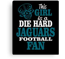 This Girl Is A Die Hard Jaguars Football Fan. Canvas Print