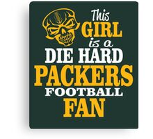 This Girl Is A Die Hard Packers Football Fan. Canvas Print