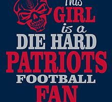 This Girl Is A Die Hard Patriots Football Fan. by sports-tees