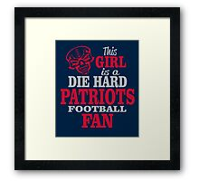 This Girl Is A Die Hard Patriots Football Fan. Framed Print